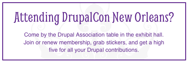 Attending DrupalCon New Orleans - come by the Association table in the exhibit hall. Join or renew membership and grab stickers and a high five for your contributions